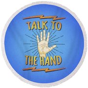 Talk To The Hand Funny Nerd And Geek Humor Statement Round Beach Towel