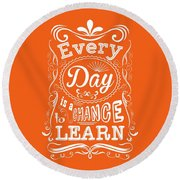 Every Day Is A Chance To Learn Motivating Quotes Poster Round Beach Towel