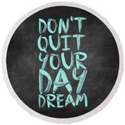 Don't Quite Your Day Dream Inspirational Quotes Poster Round Beach Towel by Lab No 4