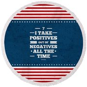 7 Take Positives Out Inspirational Quotes Poster Round Beach Towel