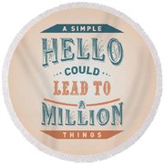 A Simple Hello Could Lead To A Million Things Quotes Poster Round Beach Towel