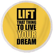 Lift That Thing To Live Your Dream Quotes Poster Round Beach Towel