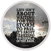 Life Isnot About Waiting For The Storm To Pass Quotes Poster Round Beach Towel