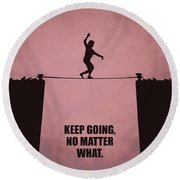 Keep Going, No Matter What Life Inspirational Quotes Poster Round Beach Towel