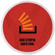Ask Stupid Question Inspirational Quotes Poster Round Beach Towel
