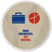 Make Businesses, Not Excuses Corporate Start-up Quotes Poster Round Beach Towel