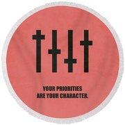 Your Priorities Are Your Character Corporate Startup Quotes Poster Round Beach Towel
