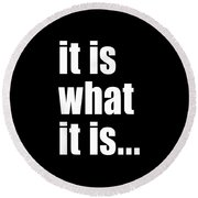 It Is What It Is On Black Round Beach Towel