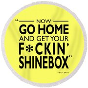 Go Home And Get Your Shinebox Round Beach Towel