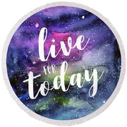 Live For Today Galaxy Watercolor Typography  Round Beach Towel