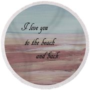 I Love You To The Beach And Back Round Beach Towel
