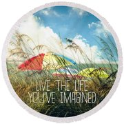 Live The Life You've Imagined Round Beach Towel