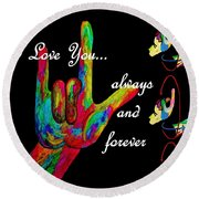 I Love You Always And Forever Round Beach Towel