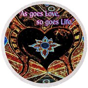 As Goes Love So Goes Life Round Beach Towel