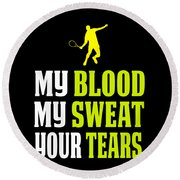 Awesome Tennis Design My Blood Your Tears B Round Beach Towel