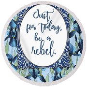 Be A Rebel Just For Today Round Beach Towel