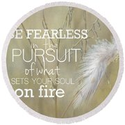 Be Fearless In The Pursuit Round Beach Towel