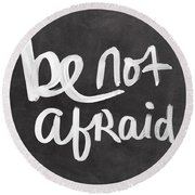 Be Not Afraid Round Beach Towel
