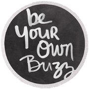 Be Your Own Buzz Black White- Art By Linda Woods Round Beach Towel