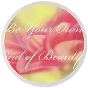 Be Your Own Kind Of Beautiful Round Beach Towel