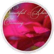Beautiful Things Are Coming Round Beach Towel