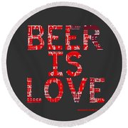 Beer Is Love Round Beach Towel