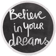 Believe In Your Dreams Round Beach Towel by Linda Woods