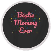 Bestie Mommy Ever Mothers Day Gift Round Beach Towel
