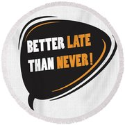 Better Late Than Never Inspirational Famous Quote Design Round Beach Towel