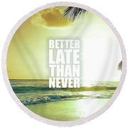 Better Late Than Never Round Beach Towel