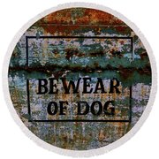 Bewear Of Dog Round Beach Towel