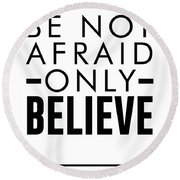 Be Not Afraid, Only Believe - Bible Verses Art - Mark 5 36 Round Beach Towel