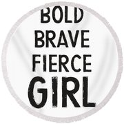 Bold Brave Fierce Girl- Art By Linda Woods Round Beach Towel