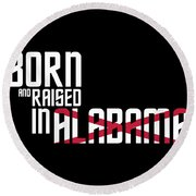 Born And Raised In Alabama Birthday Gift Nice Design Round Beach Towel