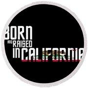 Born And Raised In California Birthday Gift Nice Design Round Beach Towel