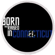 Born And Raised In Connecticut Birthday Gift Nice Design Round Beach Towel