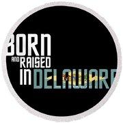 Born And Raised In Delaware Birthday Gift Nice Design Round Beach Towel