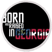 Born And Raised In Georgia Birthday Gift Nice Design Round Beach Towel