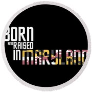 Born And Raised In Maryland Birthday Gift Nice Design Round Beach Towel
