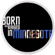 Born And Raised In Minnesota Birthday Gift Nice Design Round Beach Towel