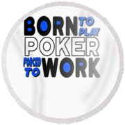 Born To Play Poker Forced To Go To Work Poker Player Gambling Round Beach Towel
