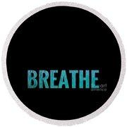 Breathe Black Background Round Beach Towel