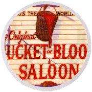 Bucket Of Blood Saloon Round Beach Towel
