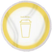 But First, Coffee Round Beach Towel