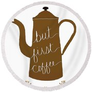 But First Coffee Round Beach Towel