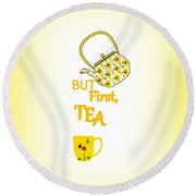 But First Tea - Typography Round Beach Towel
