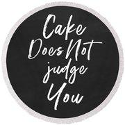 Cake Does Not Judge- Art By Linda Woods Round Beach Towel