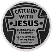 Catch Up With Jesus B W Round Beach Towel