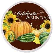 Celebrate Abundance - Harvest Fall Pumpkins Squash N Sunflowers Round Beach Towel