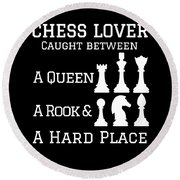 Chess Lover Between A Queen Rook Hard Place Chess Pieces Round Beach Towel